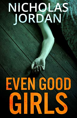 Even Good Girls: A Murder Mystery by [Nicholas Jordan]