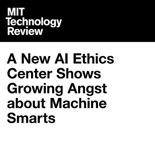 A New AI Ethics Center Shows Growing Angst About Machine Smarts audiobook cover art
