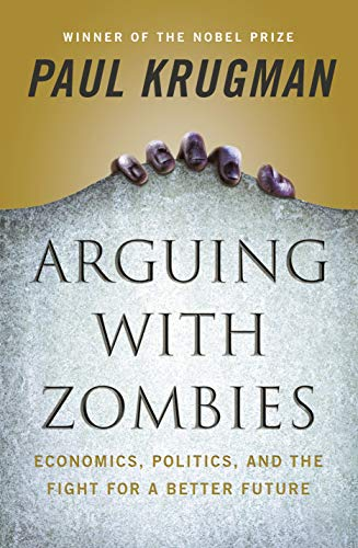 Arguing with Zombies: Economics, Politics, and the Fight for a Better Future (English Edition)
