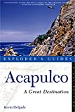 Explorer s Guide Acapulco: A Great Destination (Explorer s Great Destinations)