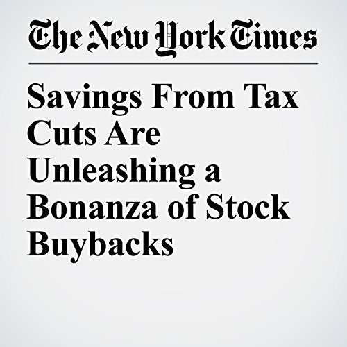 Savings From Tax Cuts Are Unleashing a Bonanza of Stock Buybacks audiobook cover art