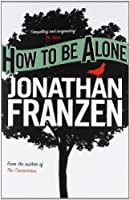 How to be Alone by Jonathan Franzen(2004-04-19)