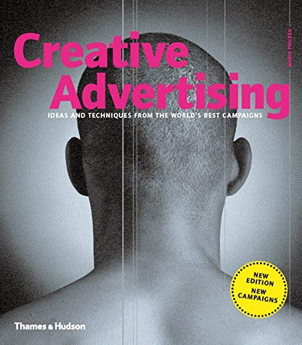 Creative Advertising: Ideas and Techniques from the World\'s Best Campaigns