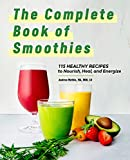 The Complete Book of Smoothies: 115 Healthy Recipes to Nourish, Heal,...