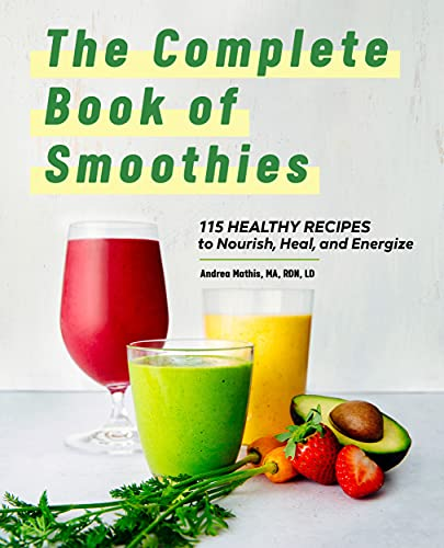 The Complete Book of Smoothies: 115 Healthy Recipes to Nourish, Heal, and Energize
