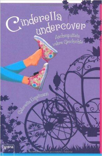 Cinderella Undercover: Aschenputtels wahre Geschichte von Gabriella Engelmann ( August 2011 )