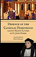 Defence of the Priesthood: Against Martin Luther