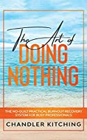 The Art of Doing Nothing: The No-Guilt Practical Burnout Recovery System for Busy Professionals