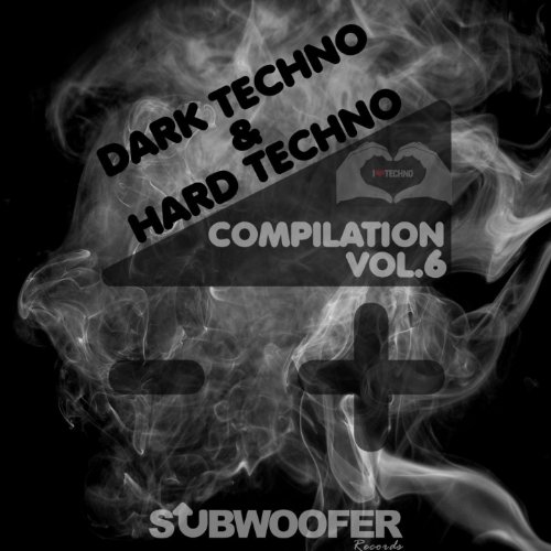 I Love Dark & Hard Techno Compilation, Vol. 6 (Subwoofer Records Greatest Hits)