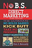 No B.S. Direct Marketing: The Ultimate No Holds Barred Kick Butt Take...