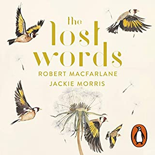 The Lost Words                   By:                                                                                                                                 Robert Macfarlane,                                                                                        Jackie Morris                               Narrated by:                                                                                                                                 Guy Garvey,                                                                                        Edith Bowman,                                                                                        Benjamin Zephaniah,                   and others                 Length: 47 mins     76 ratings     Overall 4.8