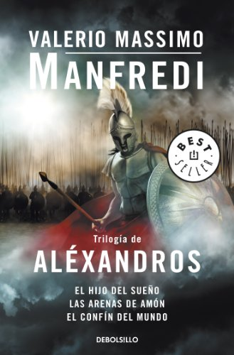 Trilogía de Aléxandros: El hijo del sueño | Las arenas de Amón | El confín del mundo (Spanish Edition)