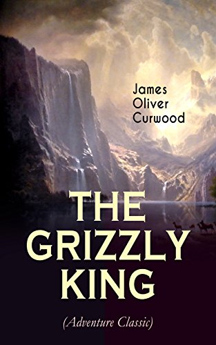 The Grizzly King by James Oliver Curwood ebook deal