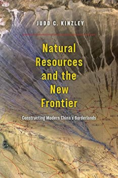 Natural Resources and the New Frontier  Constructing Modern China s Borderlands