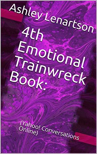 4th Emotional Trainwreck Book:: (Yahoo! Conversations Online) (English Edition)