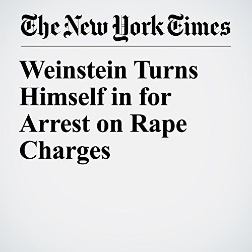 Weinstein Turns Himself in for Arrest on Rape Charges  copertina