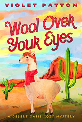 Wool Over Your Eyes: A Desert Oasis Cozy Mystery by [Violet Patton, Mariah Sinclair]
