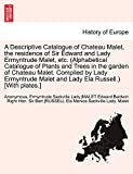A Descriptive Catalogue of Chateau Malet, the Residence of Sir Edward and Lady Ermyntrude Malet, Etc. (Alphabetical Catalogue of Plants and Trees in