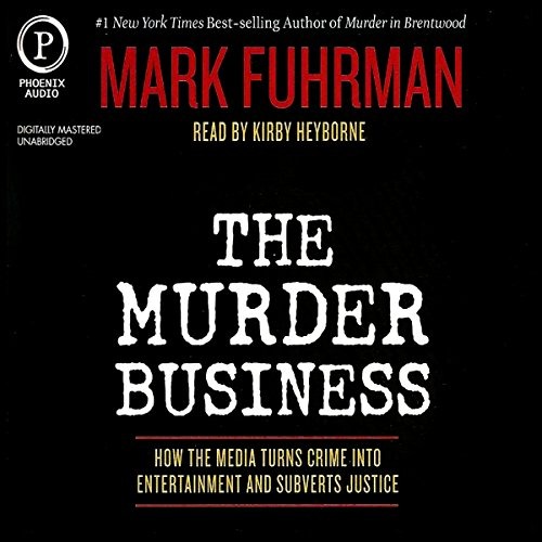 The Murder Business     How the Media Turns Crime into Entertainment and Subverts Justice              By:                                                                                                                                 Mark Fuhrman                               Narrated by:                                                                                                                                 Kirby Heyborne                      Length: 6 hrs and 19 mins     1 rating     Overall 1.0
