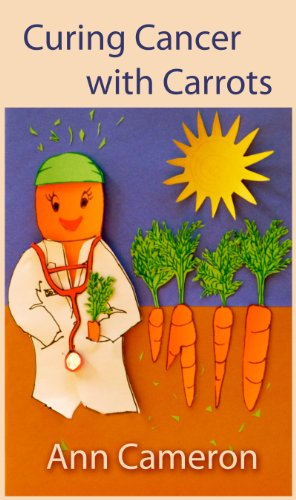 Curing Cancer with Carrots (English Edition)