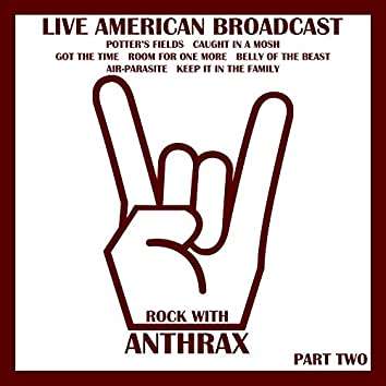 Live American Radio Broadcast - Rock with Anthrax - Part Two (Live)