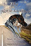 The Horse Listener : 'Inspired by True Life Events'