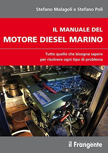 Il manuale del motore diesel marino. Tutto quello che bisogna sapere per risolvere ogni tipo di problema