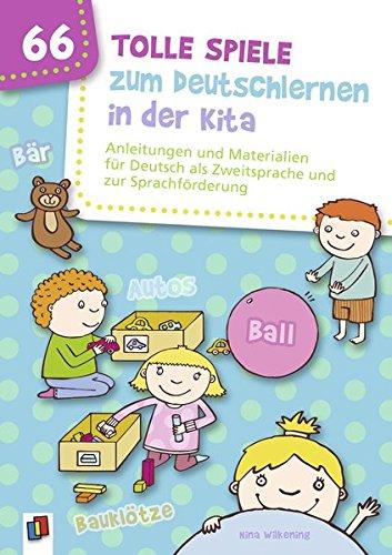 66 tolle Spiele zum Deutschlernen in der Kita: Anleitungen und Materialien für Deutsch als Zweitsprache und zur Sprachförderung: Anleitungen und ... als Zweitsprache und zur Sprachfrderung