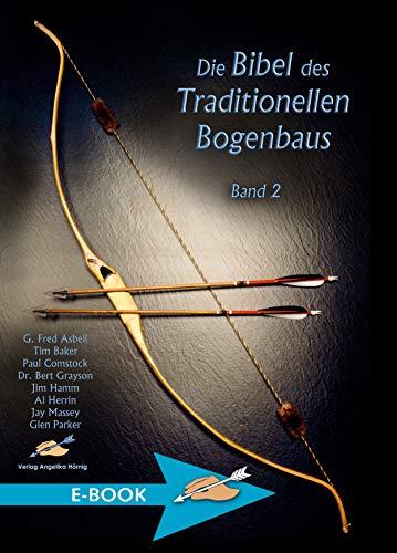 Die Bibel des Traditionellen Bogenbaus Band 2