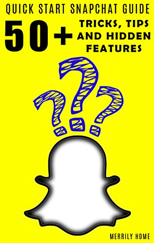 Using Snapchat - Quickstart Guide: 50+ Tricks, Tips, and Hidden Features (English Edition)