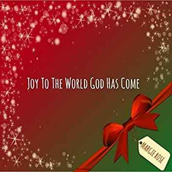 Joy to the World God Has Come