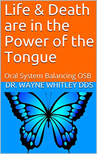 Life & Death are in the Power of the Tongue: Oral System Balancing  OSB (English Edition)