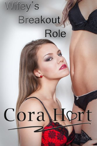 Wifey's Breakout Role: Lesbian & Cuckold (From Wife To Pornstar Book 4)