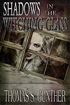 Shadows In The Witching Glass by [Thomas S. Gunther]