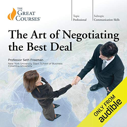 The Art of Negotiating the Best Deal                   Written by:                                                                                                                                 Seth Freeman,                                                                                        The Great Courses                               Narrated by:                                                                                                                                 Seth Freeman                      Length: 12 hrs and 46 mins     40 ratings     Overall 4.5