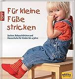 Für kleine Füße stricken: Socken, Babyschühchen und Hausschuhe für Kinder bis 4...