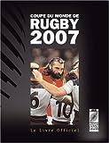 Coupe du monde de Rugby 2007 - Le Livre Officiel