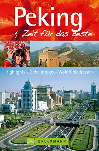 Bruckmann Reiseführer Peking: Zeit für das Beste: Highlights, Geheimtipps, Wohlfühladressen