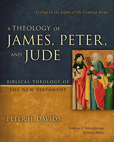 A Theology of James, Peter, and Jude: Living in the Light of the Coming King (Biblical Theology of the New Testament Series) (English Edition)