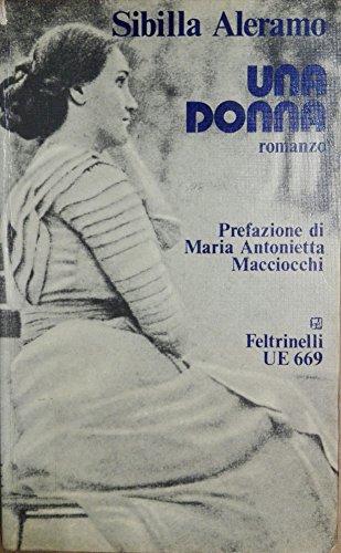 Aleramo S. - UNA DONNA. ROMANZO. PREFAZIONE DI MARIA ANTONIETTE MACCIOCCHI.