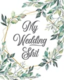 My Wedding Shit, Wedding Planner: Bride To Be Organizer, Bachelor Party Checklist, Brides To Be Notebook, Budget Checklist, Initial Wedding Set up, ... To-Do's, Bride's Planner, Wedding Organizer