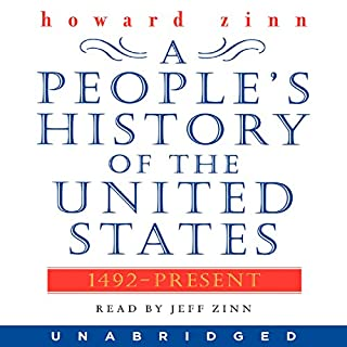 A People's History of the United States                   Written by:                                                                                                                                 Howard Zinn                               Narrated by:                                                                                                                                 Jeff Zinn                      Length: 34 hrs and 8 mins     21 ratings     Overall 4.5