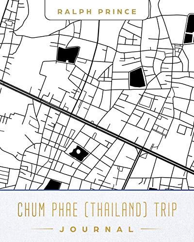 Chum Phae (Thailand) Trip Journal: Lined Chum Phae (Thailand) Vacation/Travel Guide Accessory Journal/Diary/Notebook With Chum Phae (Thailand) Map Cover Art