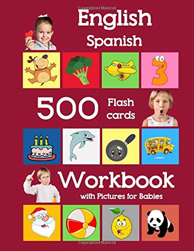 English Spanish 500 Flashcards Workbook with Pictures for Babies: Learning homeschool frequency words flash cards and workbook for child toddlers ... flash cards with workbook for toddlers)