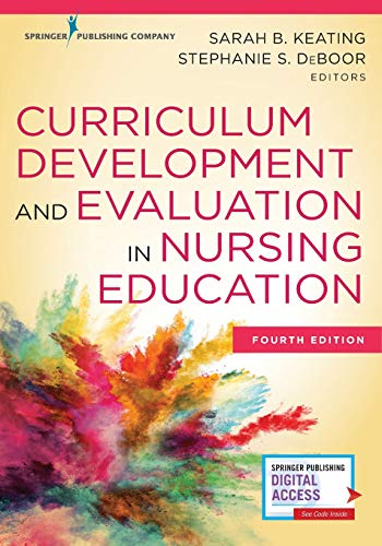 Compare Textbook Prices for Curriculum Development and Evaluation in Nursing Education, Fourth Edition - Frame Factors Model and Course Instruction - Assists With CNE Certification Review 4 Edition ISBN 9780826174413 by Keating EdD  MPH  RN  C-PNP  FAAN, Sarah B.,DeBoor PhD  APRN  ACNS-BC  CCRN, Stephanie S.
