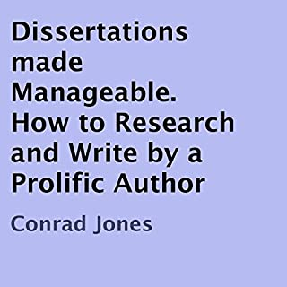 Dissertations Made Manageable     How to Research and Write by a Prolific Author              By:                                                                                                                                 Conrad Jones                               Narrated by:                                                                                                                                 Paul Holbrook                      Length: 1 hr and 18 mins     27 ratings     Overall 4.0