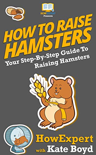 How To Raise Hamsters: Your Step By Step Guide To Raising Hamsters by [HowExpert, Kate Boyd]