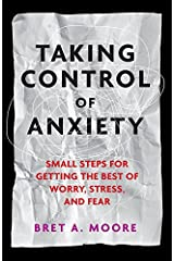 Taking Control of Anxiety: Small Steps for Getting the Best of Worry, Stress, and Fear (LifeTools: Books for the General Public) Kindle Edition