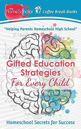 Gifted Education Strategies for Every Child: Homeschool Secrets for Success (Coffee Break Books)