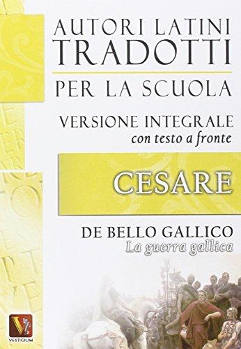 La guerra gallica-De bello gallico. Versione integrale con testo latino a fronte